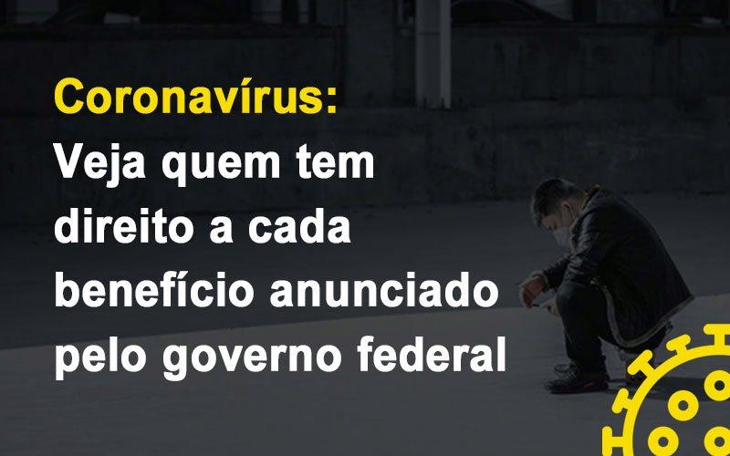 coronavirus-veja-quem-tem-direito-a-cada-beneficio-anunciado-pelo-governo - Coronavírus: Veja quem tem direito a cada benefício anunciado pelo governo federal