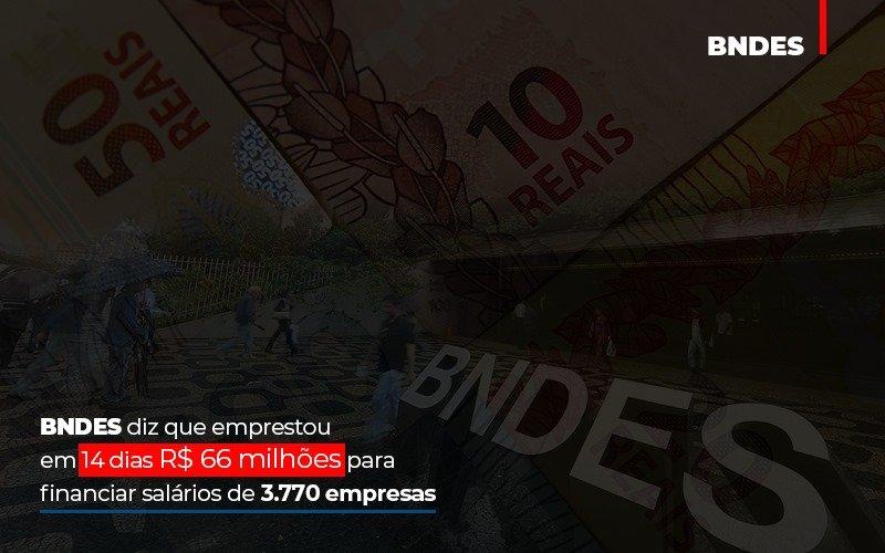 Bndes Dis Que Emprestou Em 14 Dias Rs 66 Milhoes Para Financiar Salarios De 3770 Empresas - Contabilidade no Itaim Paulista - SP   Abcon Contabilidade - BNDES diz que emprestou em 14 dias R$ 66 milhões para financiar salários de 3.770 empresas
