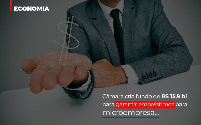 camara-cria-fundo-de-rs-15-9-bi-para-garantir-emprestimos-para-microempresa - Câmara cria fundo de R$ 15,9 bi para garantir empréstimos para microempresa