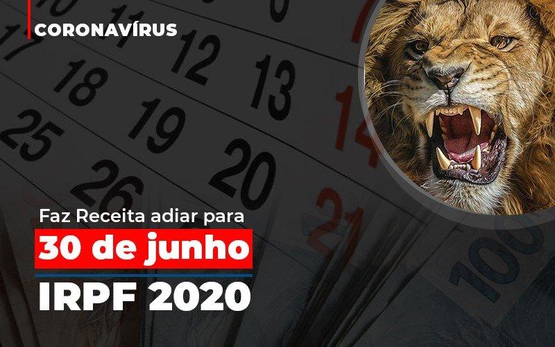 coronavirus-faze-receita-adiar-declaracao-de-imposto-de-renda - Coronavírus faz Receita adiar para 30 de junho prazo de entrega da declaração do Imposto de Renda