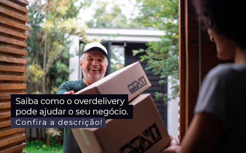 Saiba Como O Overdelivery Pode Ajudar O Seu Negocio Post 1 - Contabilidade em Guarulhos - SP   Guarulhos Contabilidade - Como o overdelivery pode ajudar o seu negócio?