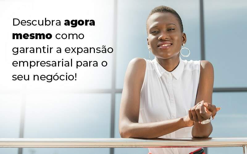 Descubra Agora Mesmo Como Garantir A Expansao Empresairal Para O Seu Negocio Blog 1 - Contabilidade em Guarulhos - SP | Guarulhos Contabilidade - Expansão empresarial – como alcançar?