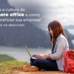 Conheca A Cultura Do Anywhere Office E Como Pode Beneficiar Sua Empresa Blog 2 - Contabilidade em Guarulhos - SP | Guarulhos Contabilidade - Anywhere office: conheça essa cultura empresarial