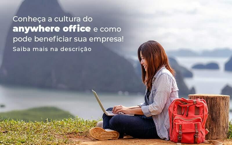 Conheca A Cultura Do Anywhere Office E Como Pode Beneficiar Sua Empresa Blog 2 - Contabilidade em Guarulhos - SP   Guarulhos Contabilidade - Anywhere office: conheça essa cultura empresarial