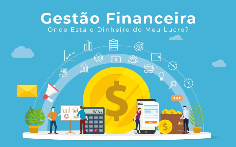 Gestao Financeira Onde Esta O Dinheiro Do Meu Lucro - Contabilidade em Guarulhos - SP   Guarulhos Contabilidade - Gestão Financeira – Onde Está o Dinheiro do Meu Lucro?