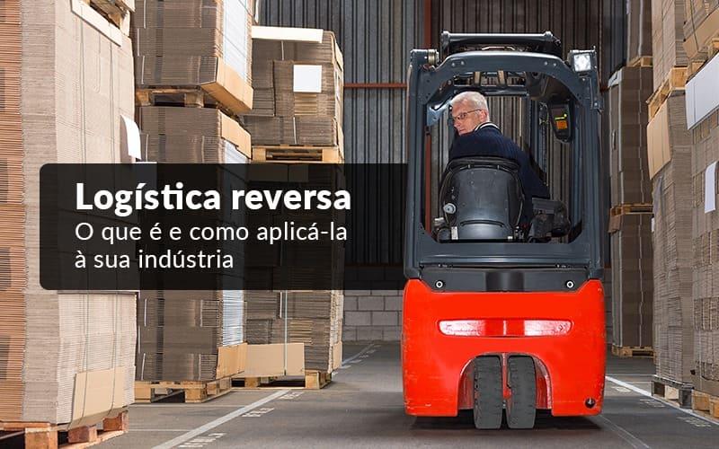 Logica Reserva O Que E E Como Aplica La A Sua Industria - Contabilidade em Guarulhos - SP | Guarulhos Contabilidade - Logística reversa – O que é e como aplicá-la à sua indústria?