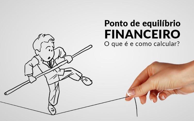 Ponto De Equilibrio Financeiro O Que E E Como Calcular - Contabilidade em Guarulhos - SP | Guarulhos Contabilidade - Ponto de equilíbrio financeiro – O que é e como calcular?