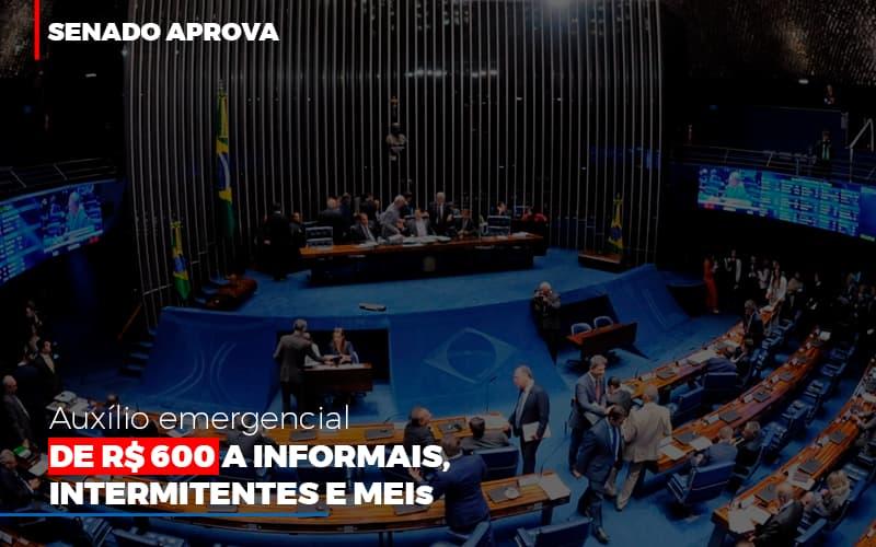Senado Aprova Auxilio Emergencial De 600 - Contabilidade no Itaim Paulista - SP   Abcon Contabilidade - Senado aprova auxílio emergencial de R$ 600 a informais, intermitentes e MEIs