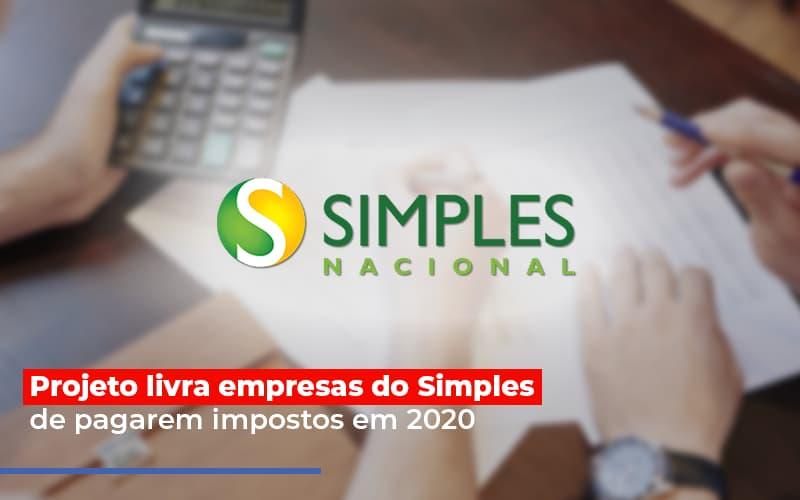 Projeto Livra Empresa Do Simples De Pagarem Post - Contabilidade no Itaim Paulista - SP | Abcon Contabilidade - Projeto livra empresas do Simples de pagarem impostos em 2020