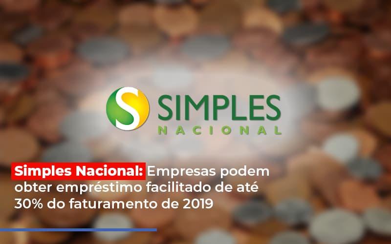 simples-nacional-empresas-podem-obter-emprestimo-facilitado-de-ate-30-do-faturamento-de-2019 - Simples Nacional: Empresas podem obter empréstimo facilitado de até 30% do faturamento de 2019