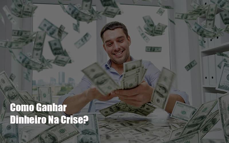como-ganhar-dinheiro-na-crise - Como Ganhar Dinheiro Na Crise?