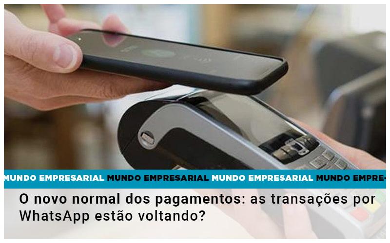o-novo-normal-dos-pagamentos-as-transacoes-por-whatsapp-estao-voltando - O novo normal dos pagamentos: as transações por WhatsApp estão voltando?
