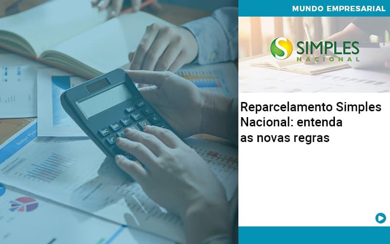 reparcelamento-simples-nacional-entenda-as-novas-regras - Reparcelamento Simples Nacional: entenda as novas regras