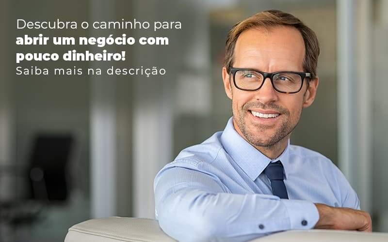 Descubra O Caminho Para Abrir Um Negocio Com Pouco Dinheiro Post 1 - Contabilidade em Guarulhos - SP | Guarulhos Contabilidade - Como abrir um negócio com pouco dinheiro?