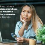 Empresario Conheca Agora 5 Riscos Juridicos Que A Sua Empres Pode Estar Correndo Post 2 - Contabilidade em Guarulhos - SP | Guarulhos Contabilidade - Riscos jurídicos na pandemia – como evitar?