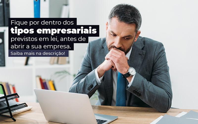 Fique Por Dentro Dos Tipos Empresariais Proevisto Em Lei Antes De Abrir A Sua Empresa Post - Contabilidade em Guarulhos - SP   Guarulhos Contabilidade - Tipos empresariais previstos em lei: quais são?