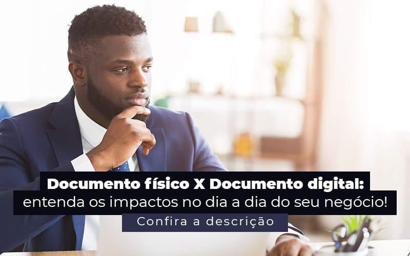 Documento Fisico X Documento Digital Entenda Os Impactos No Dia A Dia Do Seu Negocio Post 1 - Contabilidade em Guarulhos - SP | Guarulhos Contabilidade - Documento físico x documento digital: entenda as diferenças