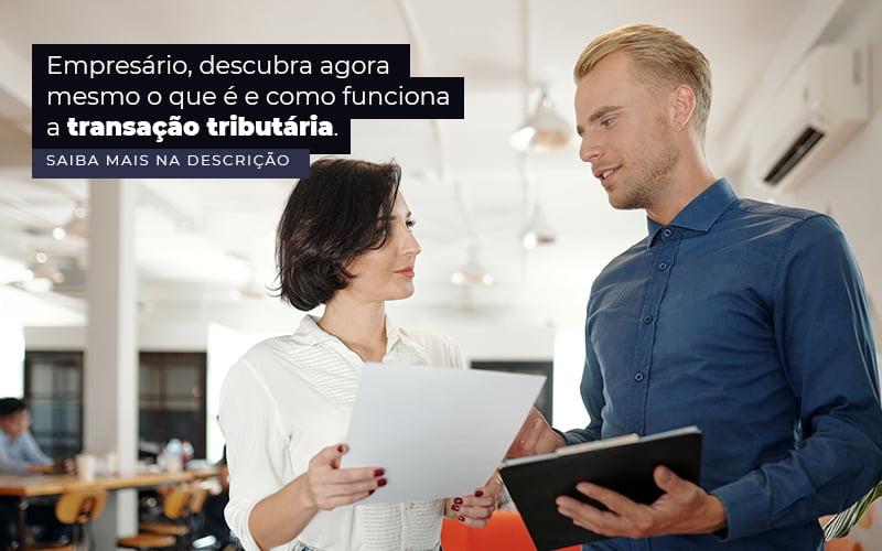 Empresario Descubra Agora Mesmo O Que E E Como Funciona A Transacao Tributaria Post 1 - Contabilidade em Guarulhos - SP   Guarulhos Contabilidade - Transação tributária – como funciona?