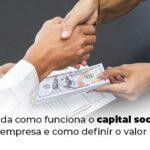 Entenda Como Funciona O Capital Social De Uma Empresa E Como Definir O Valor Ideal Blog 1 - Contabilidade em Guarulhos - SP | Guarulhos Contabilidade - Capital social de uma empresa: entenda como funciona!