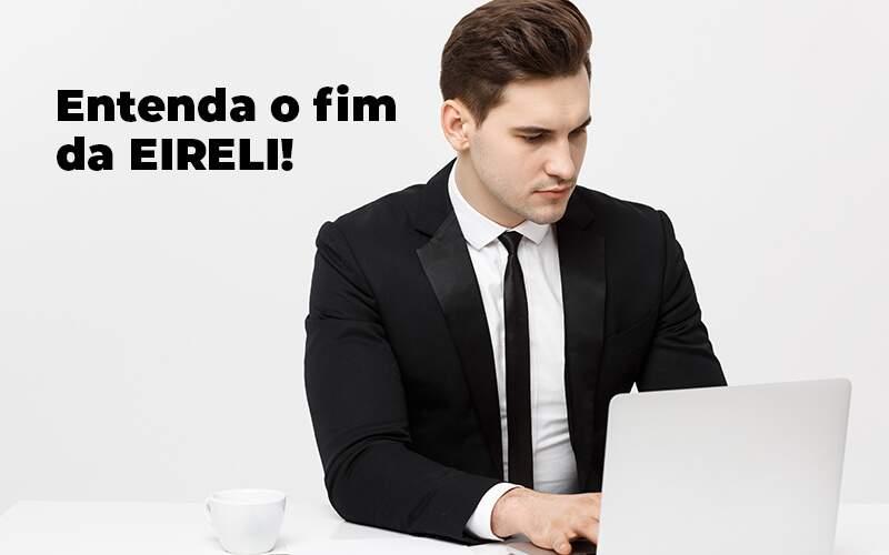 Entenda O Fim Da Eireli Blog 1 - Contabilidade em Guarulhos - SP   Guarulhos Contabilidade - Fim da EIRELI: entenda o que ocorreu