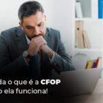 Entenda O Que E A Cfop E Como Ela Funciona Blog 1 - Contabilidade em Guarulhos - SP | Guarulhos Contabilidade - CFOP: entenda do que se trata