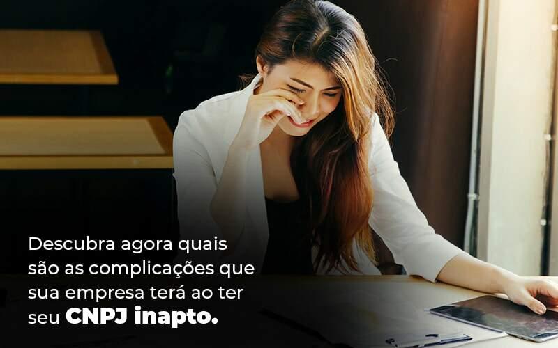 Descubra Agora Quais Sao As Complicacoes Que Sua Empresa Tera Ao Ter Seu Cnpj Inapto Blog 1 1 - Contabilidade em Guarulhos - SP | Guarulhos Contabilidade - CNPJ inapto – quais as desvantagens?